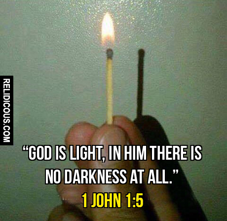 God is light in Him there is no darkness at all 1 John 1-5